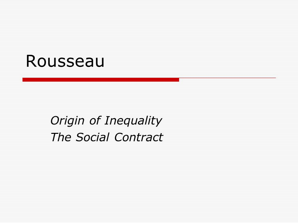 Rousseau Origin of Inequality The Social Contract