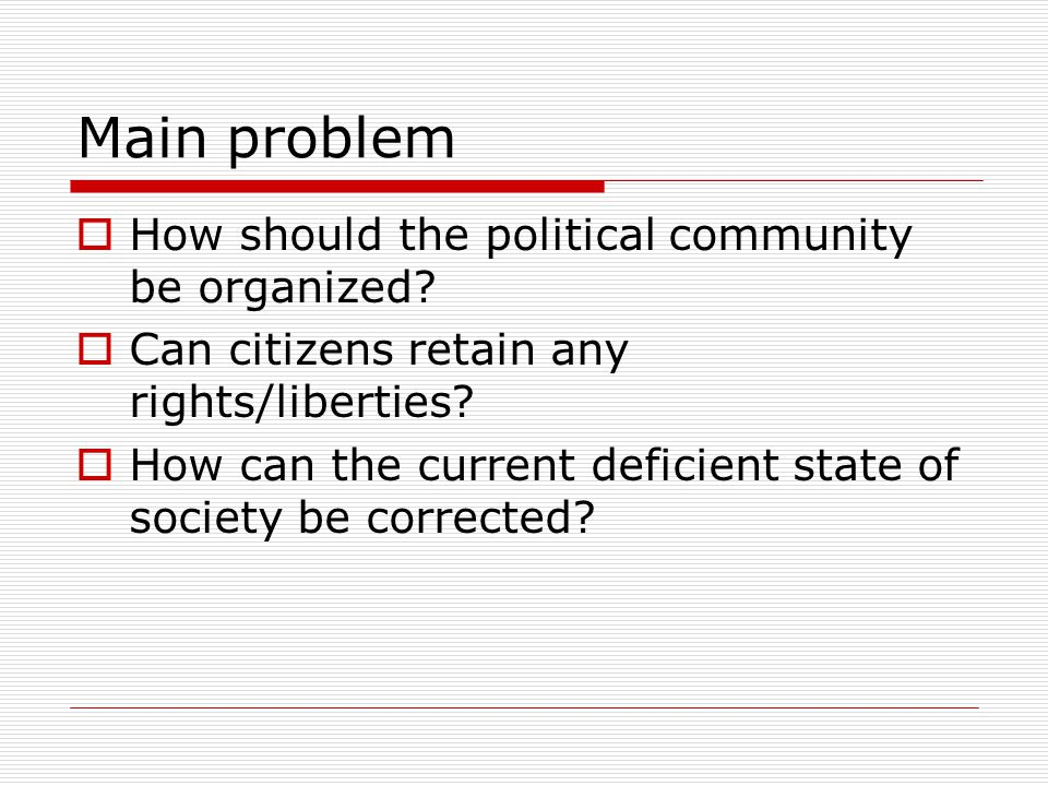 Main problem How should the political community be organized.