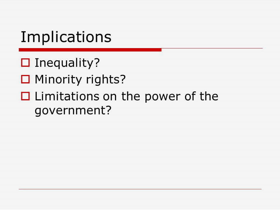 Implications Inequality Minority rights Limitations on the power of the government