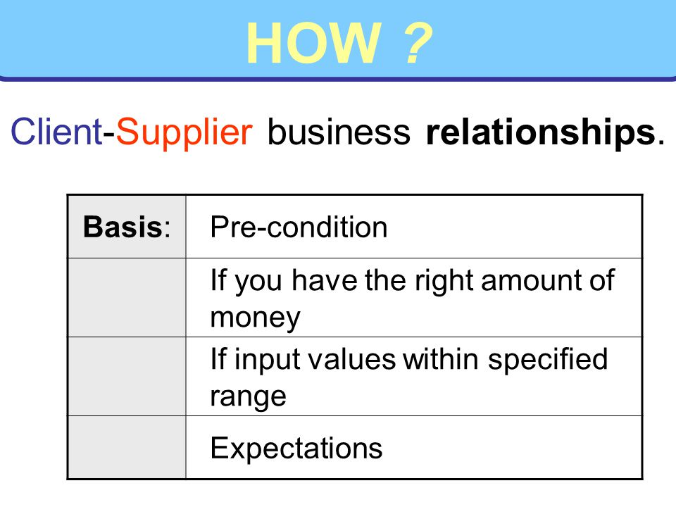HOW . Client-Supplier business relationships.