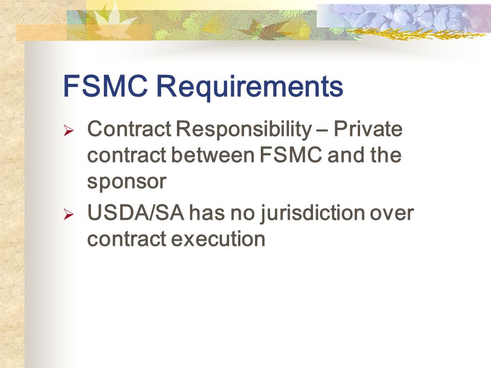 FSMC Requirements Contract Responsibility – Private contract between FSMC and the sponsor USDA/SA has no jurisdiction over contract execution