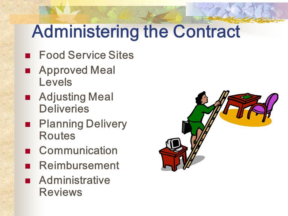 Administering the Contract Food Service Sites Approved Meal Levels Adjusting Meal Deliveries Planning Delivery Routes Communication Reimbursement Administrative Reviews