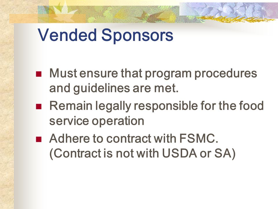Vended Sponsors Must ensure that program procedures and guidelines are met.