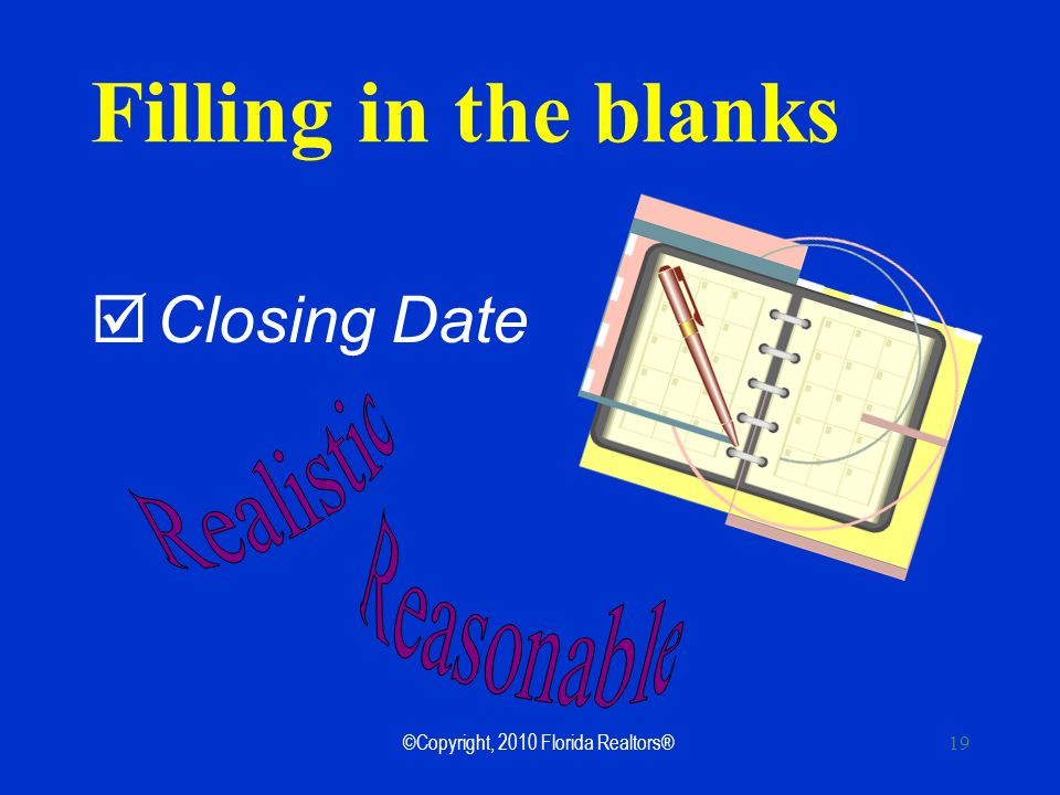 ©Copyright, 2010 Florida Realtors® 19 Filling in the blanks Closing Date