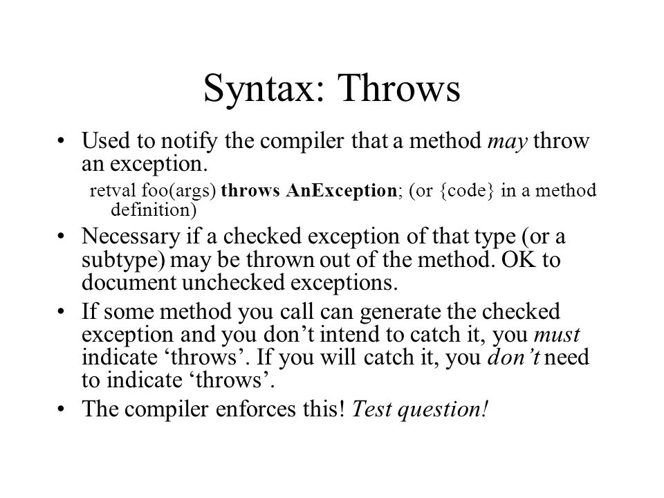 Syntax: Throws Used to notify the compiler that a method may throw an exception.
