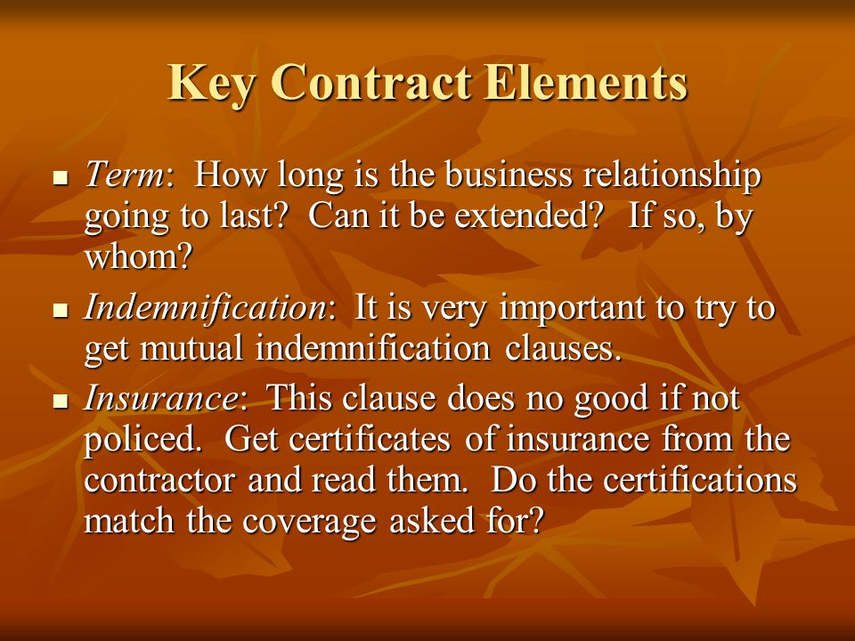 Key Contract Elements Term: How long is the business relationship going to last.