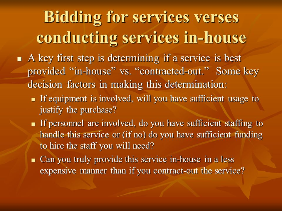 Bidding for services verses conducting services in-house A key first step is determining if a service is best provided in-house vs.