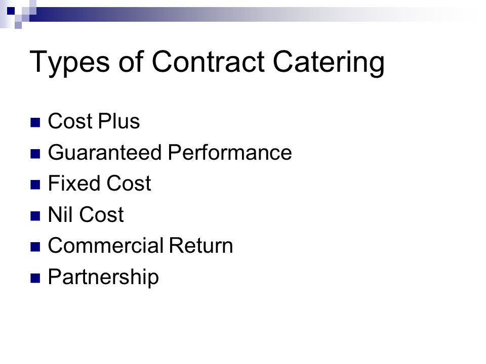 Types of Contract Catering Cost Plus Guaranteed Performance Fixed Cost Nil Cost Commercial Return Partnership