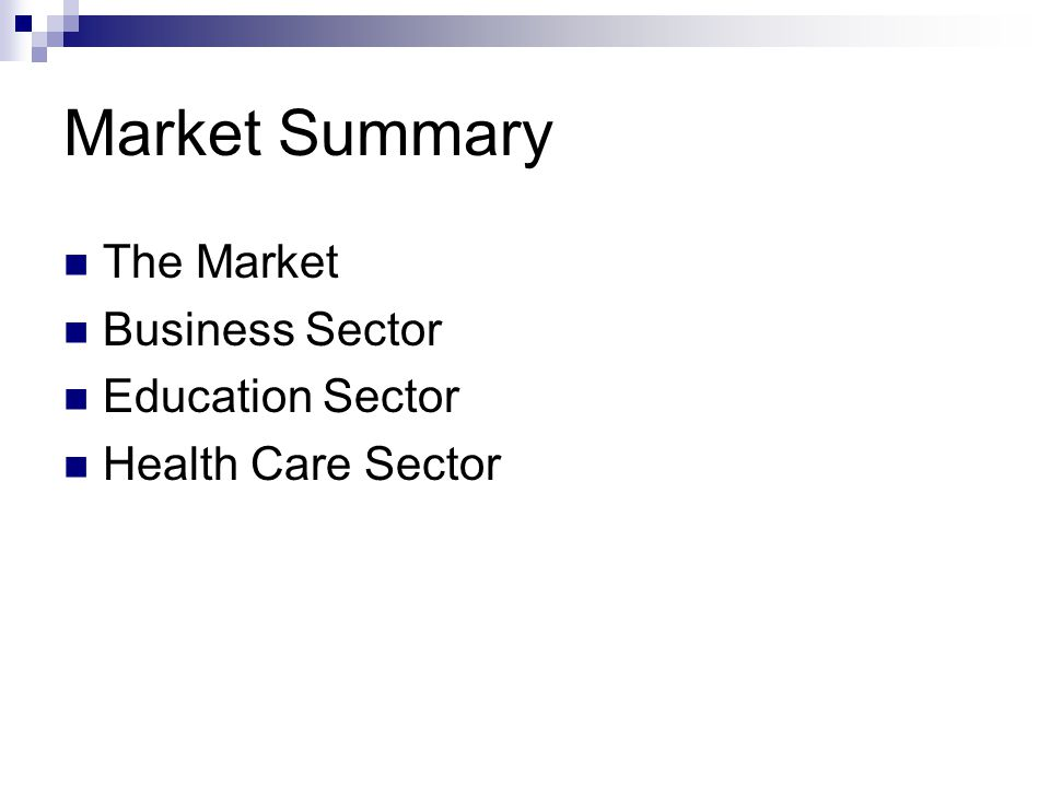 Market Summary The Market Business Sector Education Sector Health Care Sector
