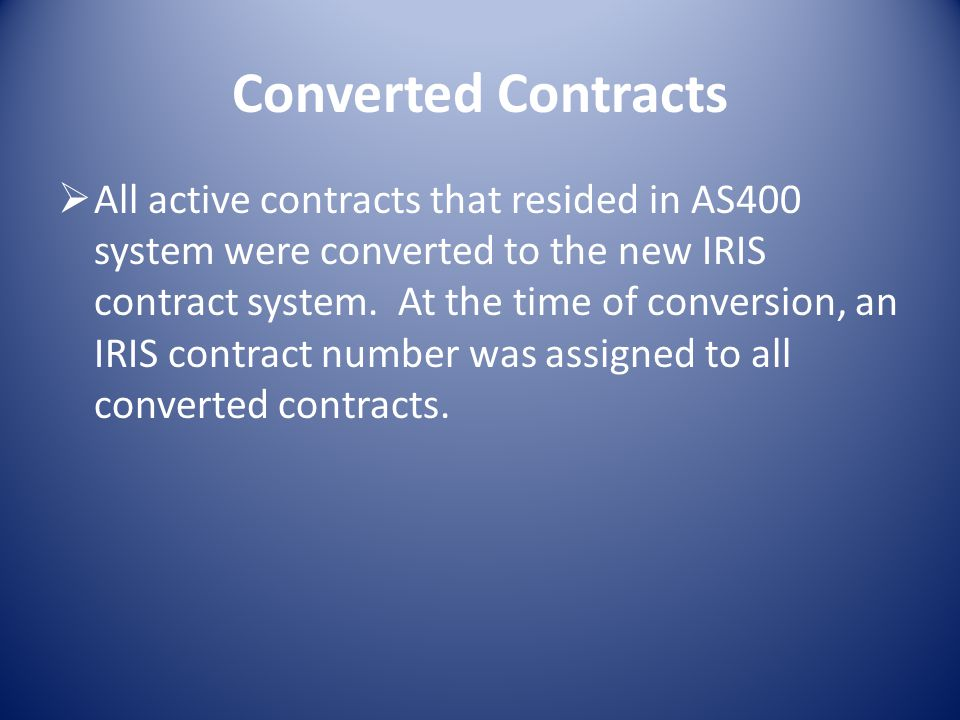 Converted Contracts All active contracts that resided in AS400 system were converted to the new IRIS contract system.