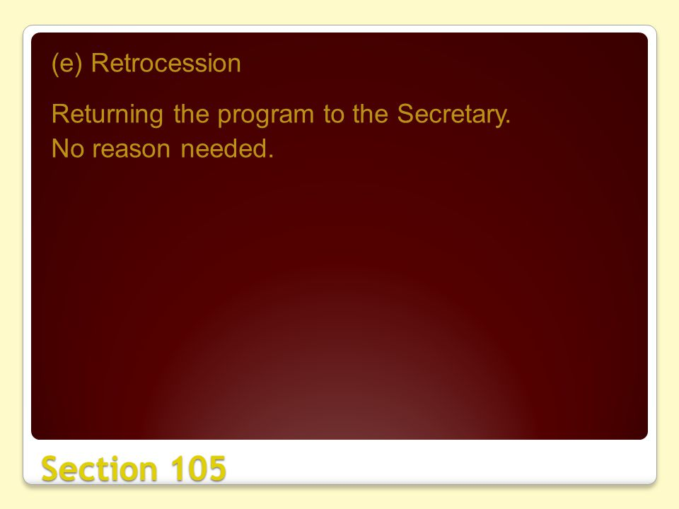 Section 105 (e) Retrocession Returning the program to the Secretary. No reason needed.