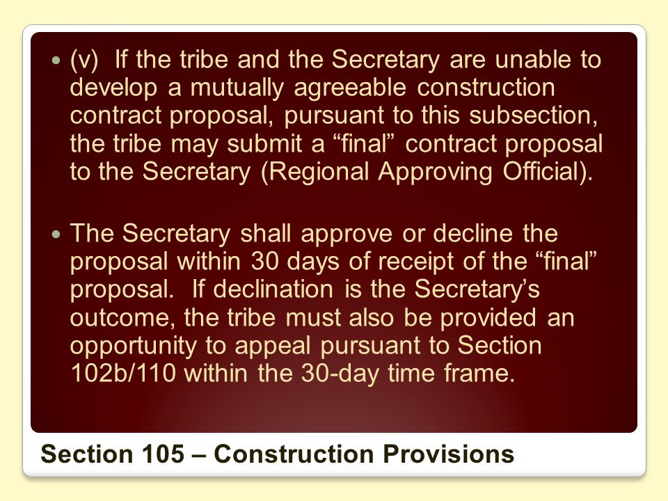 (v) If the tribe and the Secretary are unable to develop a mutually agreeable construction contract proposal, pursuant to this subsection, the tribe may submit a final contract proposal to the Secretary (Regional Approving Official).