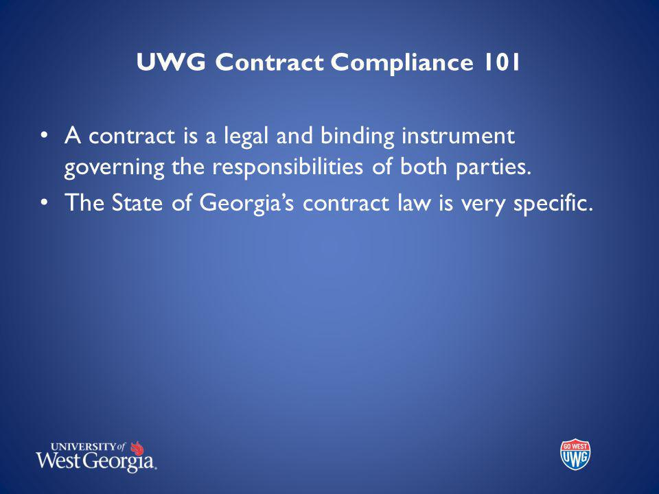 UWG Contract Compliance 101 A contract is a legal and binding instrument governing the responsibilities of both parties.