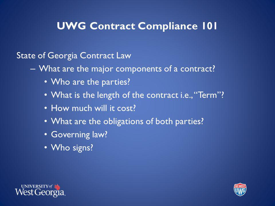 UWG Contract Compliance 101 State of Georgia Contract Law – What are the major components of a contract.