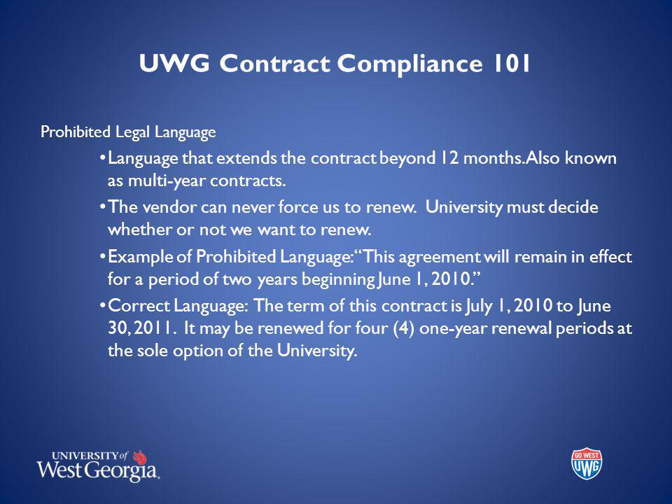 UWG Contract Compliance 101 Prohibited Legal Language Language that extends the contract beyond 12 months.
