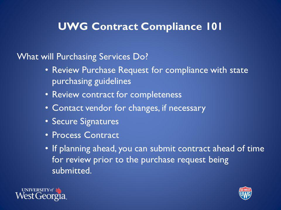 UWG Contract Compliance 101 What will Purchasing Services Do.