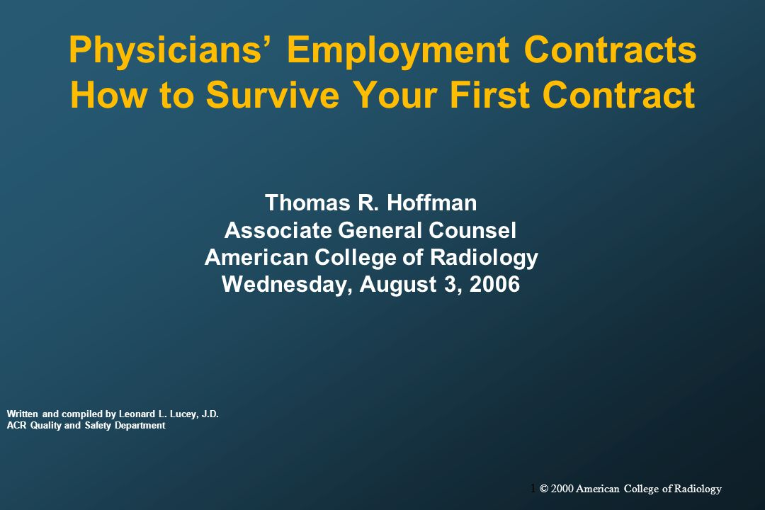 1 © 2000 American College of Radiology Physicians Employment Contracts How to Survive Your First Contract Thomas R.