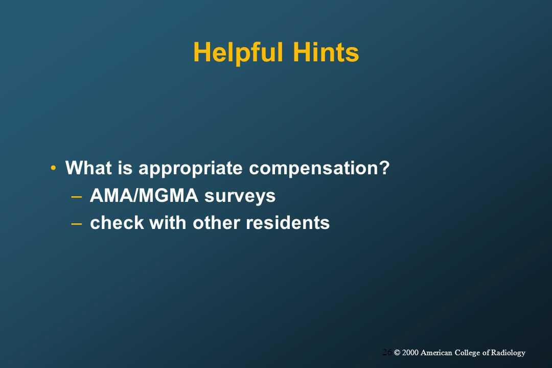 26 © 2000 American College of Radiology Helpful Hints What is appropriate compensation.