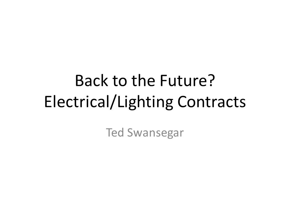 Back to the Future Electrical/Lighting Contracts Ted Swansegar