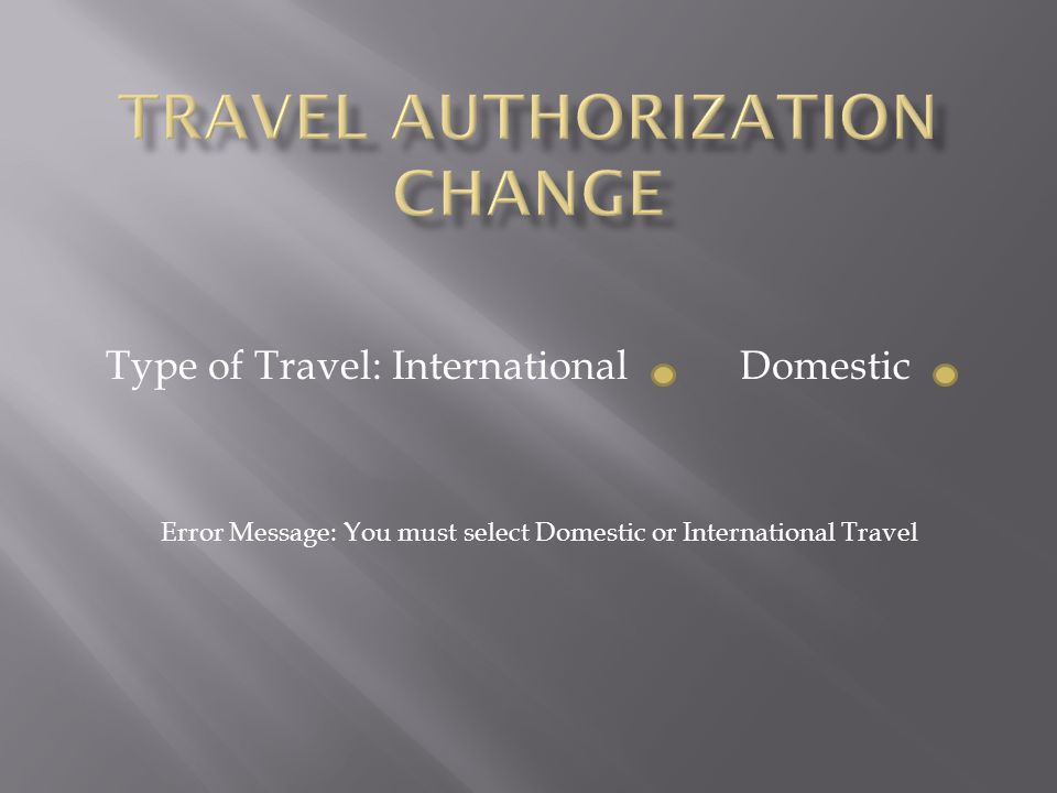 Type of Travel: International Domestic Error Message: You must select Domestic or International Travel