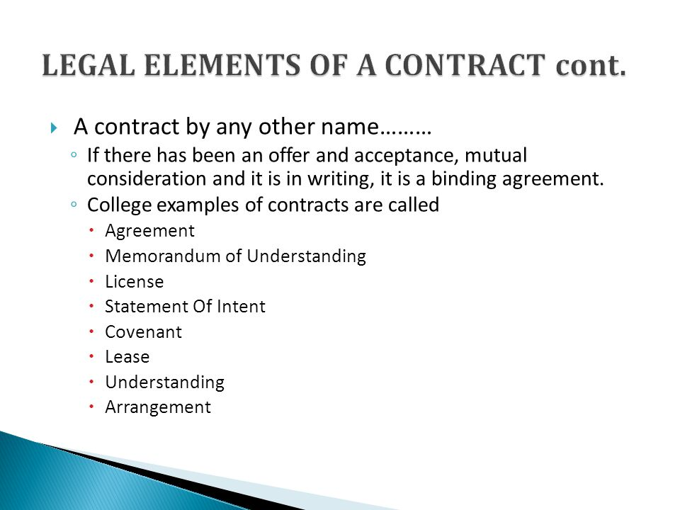 A contract by any other name……… If there has been an offer and acceptance, mutual consideration and it is in writing, it is a binding agreement.