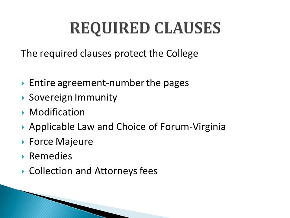 The required clauses protect the College Entire agreement-number the pages Sovereign Immunity Modification Applicable Law and Choice of Forum-Virginia Force Majeure Remedies Collection and Attorneys fees