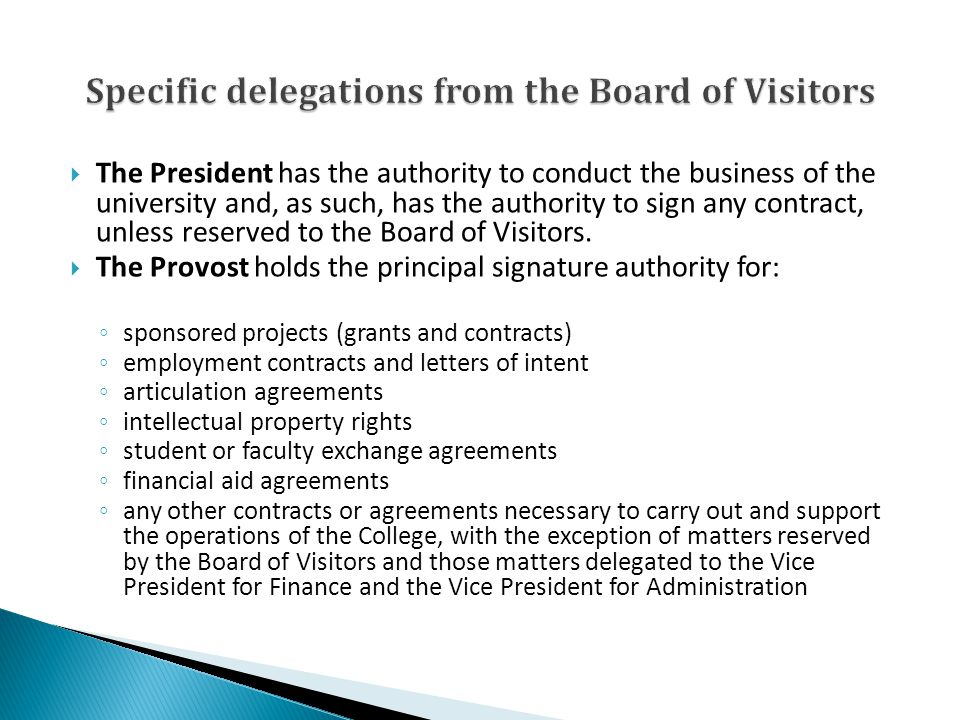 The President has the authority to conduct the business of the university and, as such, has the authority to sign any contract, unless reserved to the Board of Visitors.