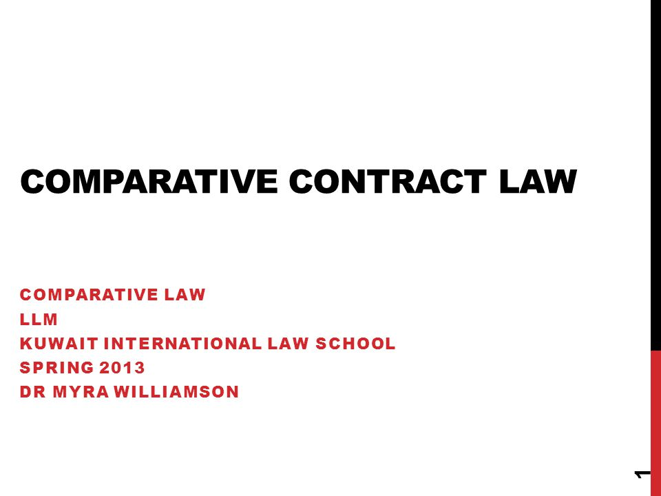 COMPARATIVE CONTRACT LAW COMPARATIVE LAW LLM KUWAIT INTERNATIONAL LAW SCHOOL SPRING 2013 DR MYRA WILLIAMSON 1