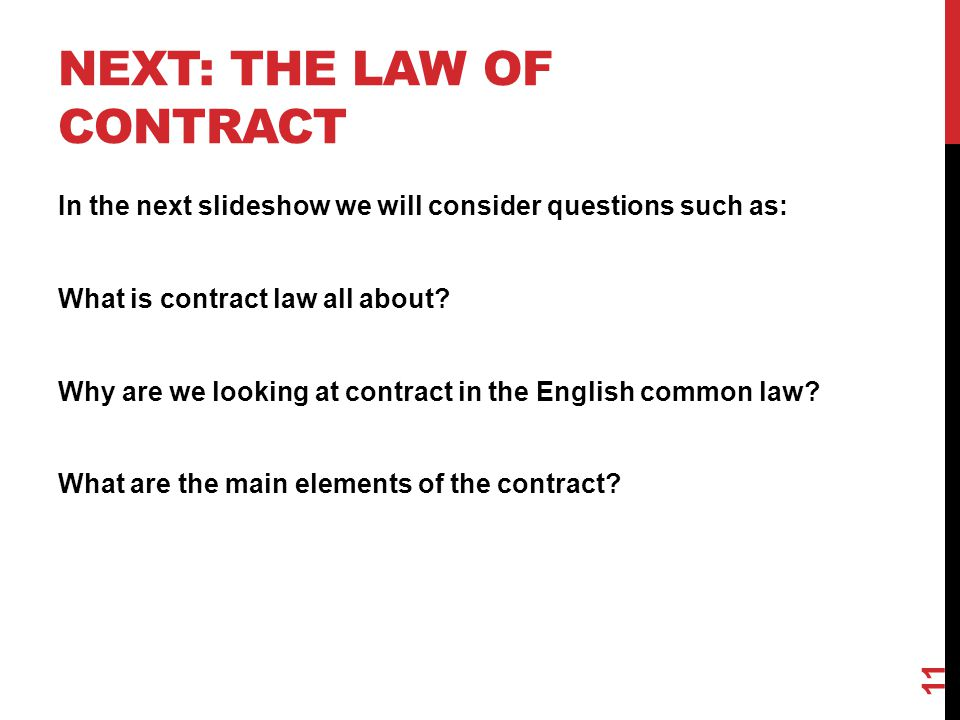 NEXT: THE LAW OF CONTRACT In the next slideshow we will consider questions such as: What is contract law all about.