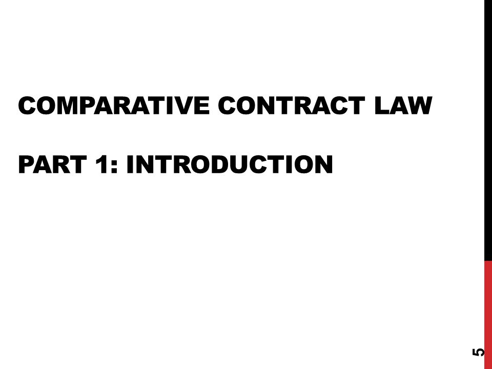 COMPARATIVE CONTRACT LAW PART 1: INTRODUCTION 5