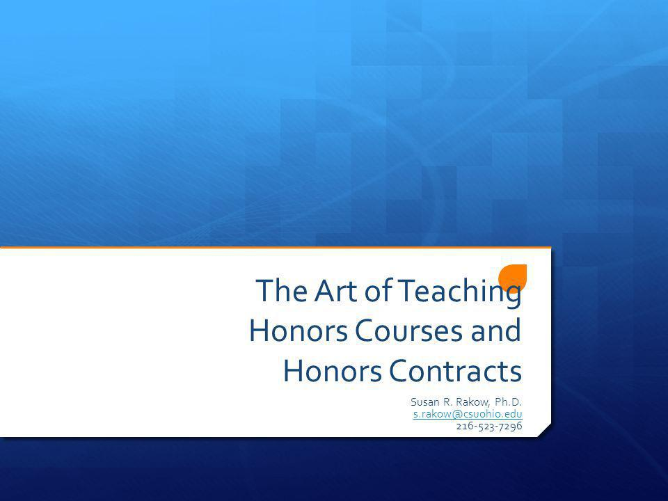 The Art of Teaching Honors Courses and Honors Contracts Susan R.