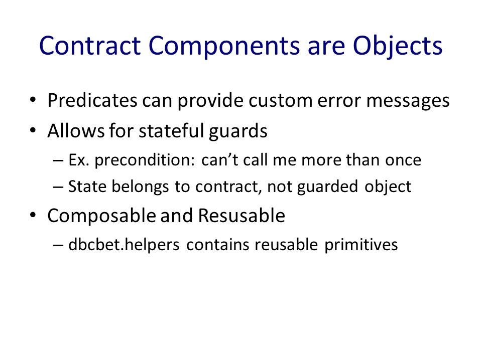 Contract Components are Objects Predicates can provide custom error messages Allows for stateful guards – Ex.