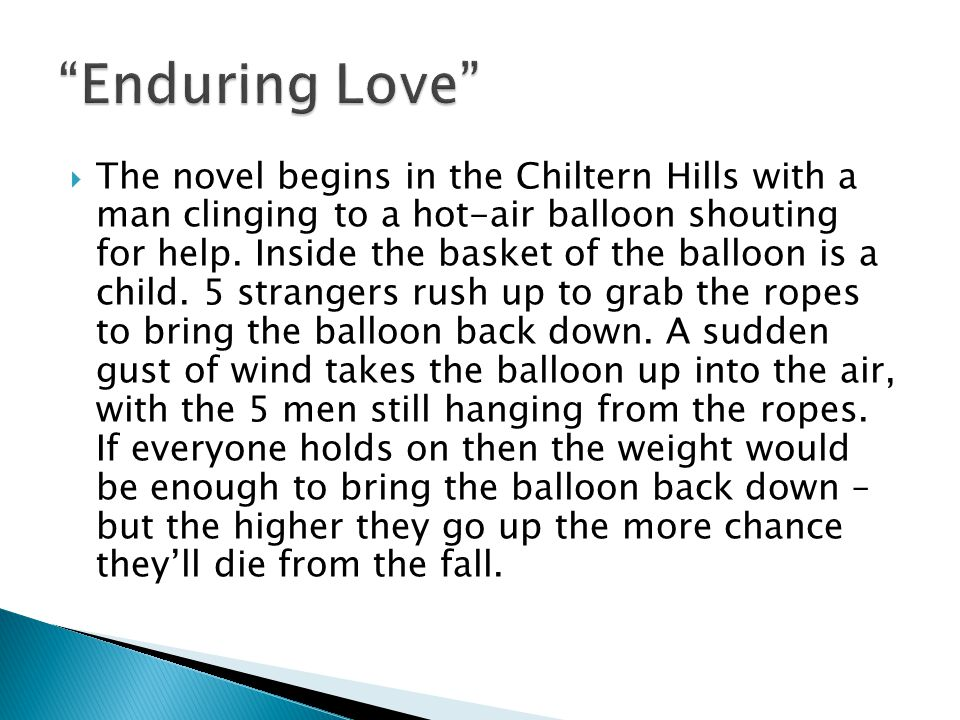 The novel begins in the Chiltern Hills with a man clinging to a hot-air balloon shouting for help.