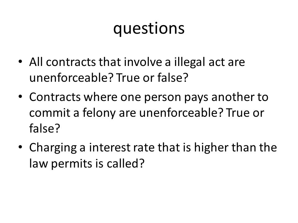 questions All contracts that involve a illegal act are unenforceable.