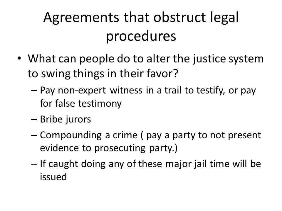 Agreements that obstruct legal procedures What can people do to alter the justice system to swing things in their favor.