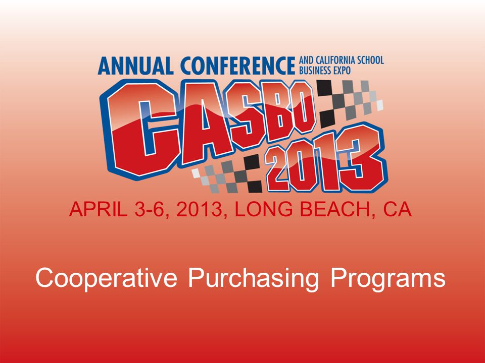 APRIL 3-6, 2013, LONG BEACH, CA Cooperative Purchasing Programs APRIL 3-6, 2013, LONG BEACH, CA