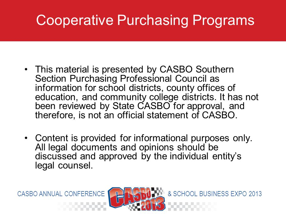 This material is presented by CASBO Southern Section Purchasing Professional Council as information for school districts, county offices of education, and community college districts.
