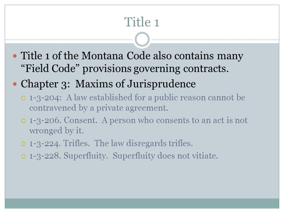 Title 1 Title 1 of the Montana Code also contains many Field Code provisions governing contracts.