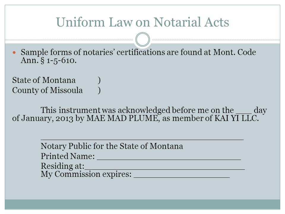 Uniform Law on Notarial Acts Sample forms of notaries certifications are found at Mont.