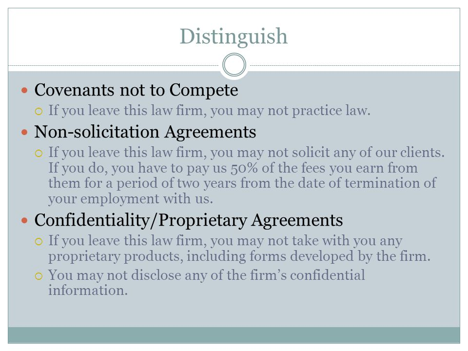 Distinguish Covenants not to Compete If you leave this law firm, you may not practice law.