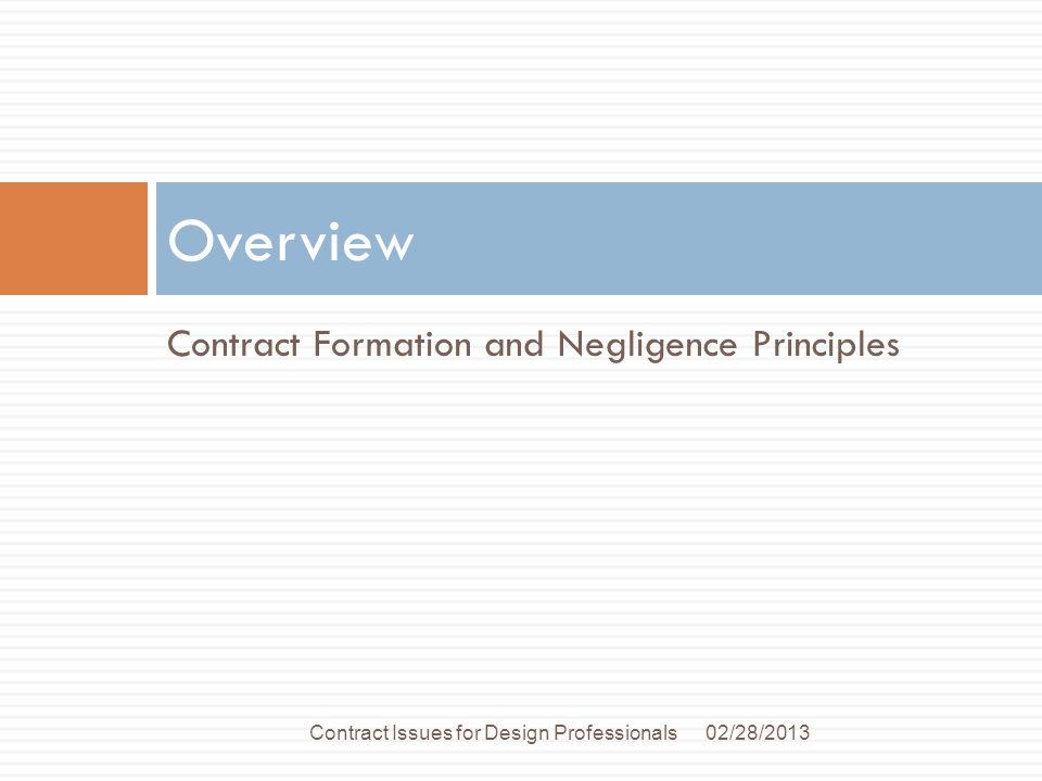 Contract Formation and Negligence Principles Overview 02/28/2013Contract Issues for Design Professionals