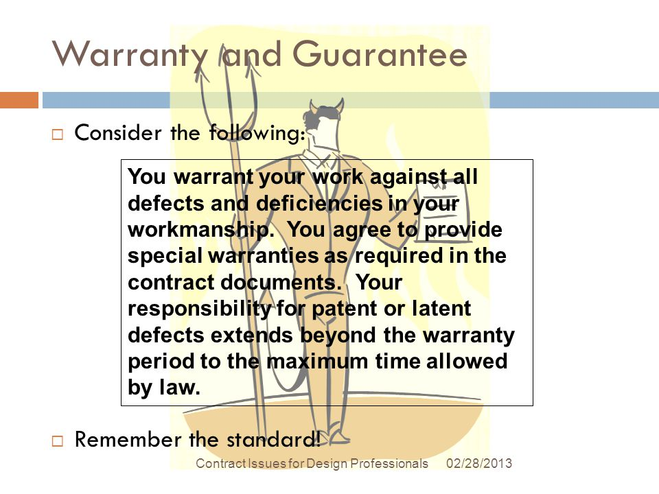 Warranty and Guarantee 02/28/2013Contract Issues for Design Professionals Consider the following: Remember the standard.
