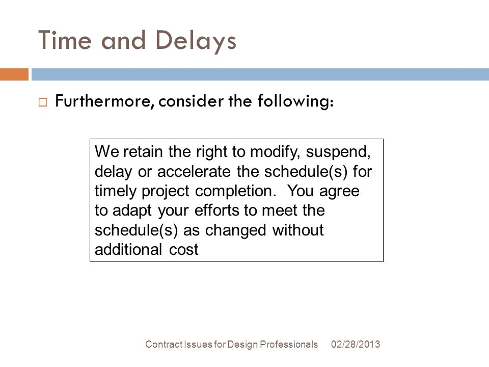 Time and Delays 02/28/2013Contract Issues for Design Professionals Furthermore, consider the following: We retain the right to modify, suspend, delay or accelerate the schedule(s) for timely project completion.