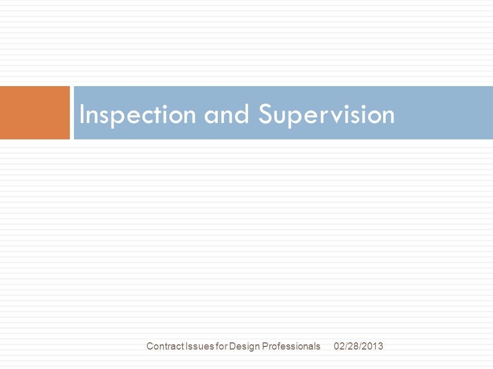 Inspection and Supervision 02/28/2013Contract Issues for Design Professionals