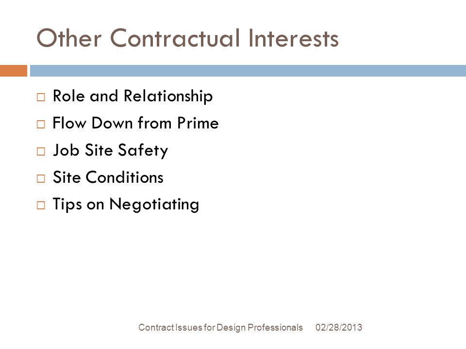 Other Contractual Interests Role and Relationship Flow Down from Prime Job Site Safety Site Conditions Tips on Negotiating 02/28/2013Contract Issues for Design Professionals