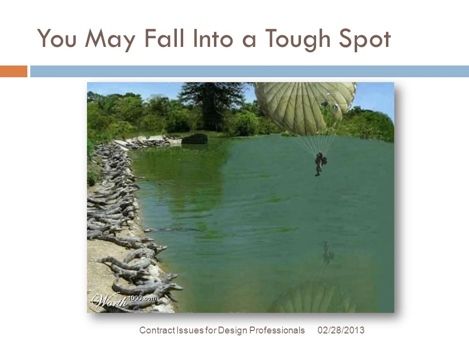 You May Fall Into a Tough Spot 02/28/2013Contract Issues for Design Professionals
