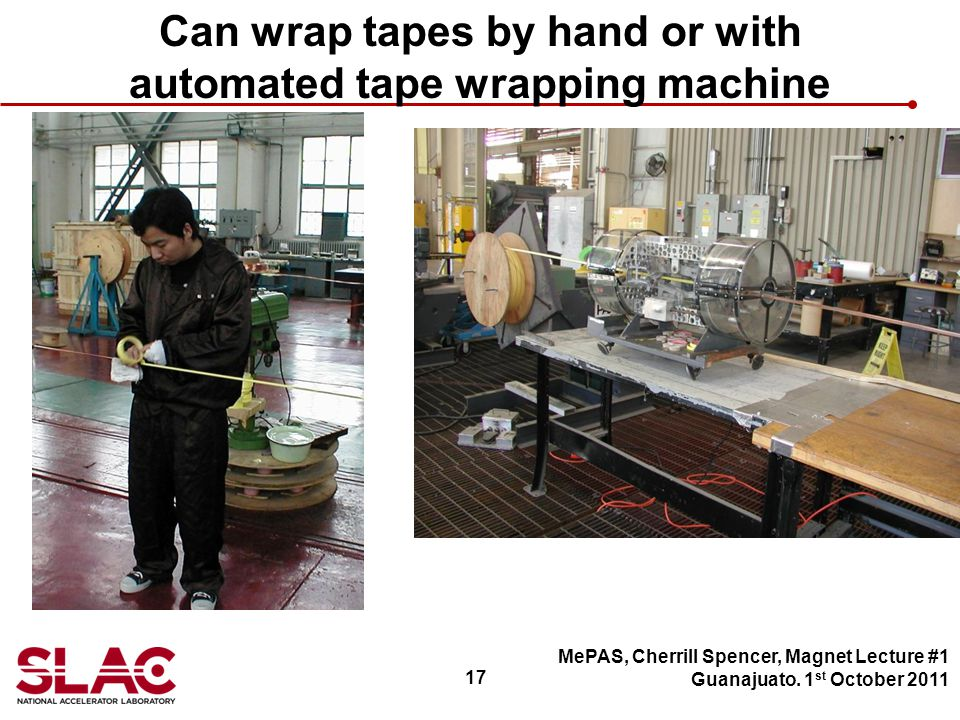 17 Can wrap tapes by hand or with automated tape wrapping machine MePAS, Cherrill Spencer, Magnet Lecture #1 Guanajuato.
