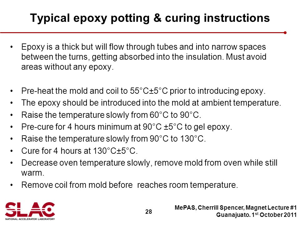 28 Typical epoxy potting & curing instructions Epoxy is a thick but will flow through tubes and into narrow spaces between the turns, getting absorbed into the insulation.