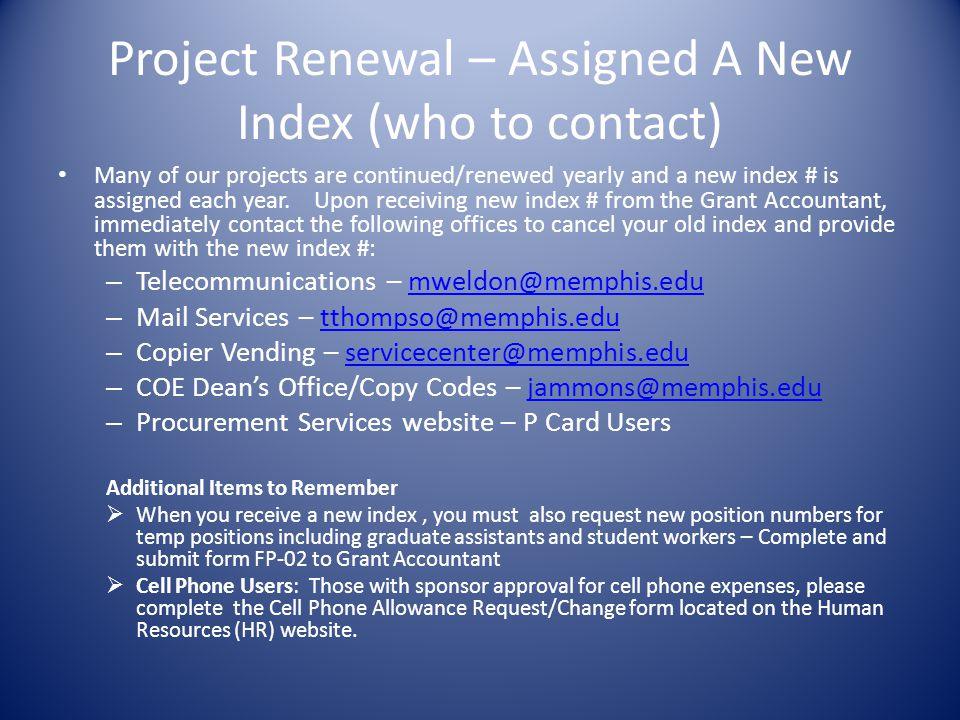 Project Renewal – Assigned A New Index (who to contact) Many of our projects are continued/renewed yearly and a new index # is assigned each year.