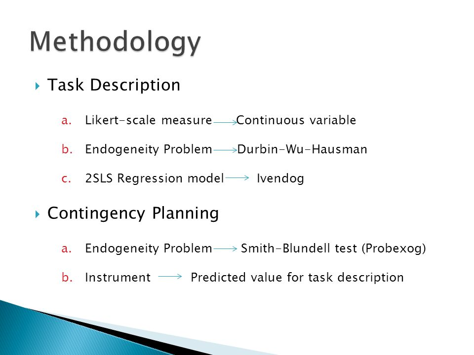 Task Description a.Likert-scale measure Continuous variable b.Endogeneity Problem Durbin-Wu-Hausman c.2SLS Regression model Ivendog Contingency Planning a.Endogeneity Problem Smith-Blundell test (Probexog) b.Instrument Predicted value for task description